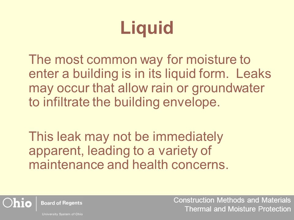 Construction Methods and Materials Thermal and Moisture Protection Liquid The most common way for moisture to enter a building is in its liquid form.