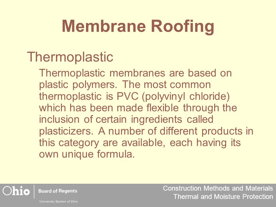 Construction Methods and Materials Thermal and Moisture Protection Membrane Roofing Thermoplastic Thermoplastic membranes are based on plastic polymer