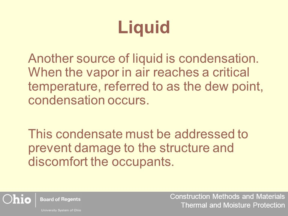 Construction Methods and Materials Thermal and Moisture Protection Liquid Another source of liquid is condensation. When the vapor in air reaches a cr