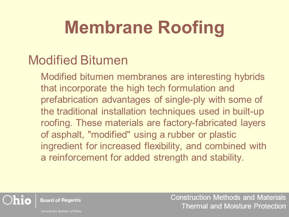 Construction Methods and Materials Thermal and Moisture Protection Membrane Roofing Modified Bitumen Modified bitumen membranes are interesting hybrid