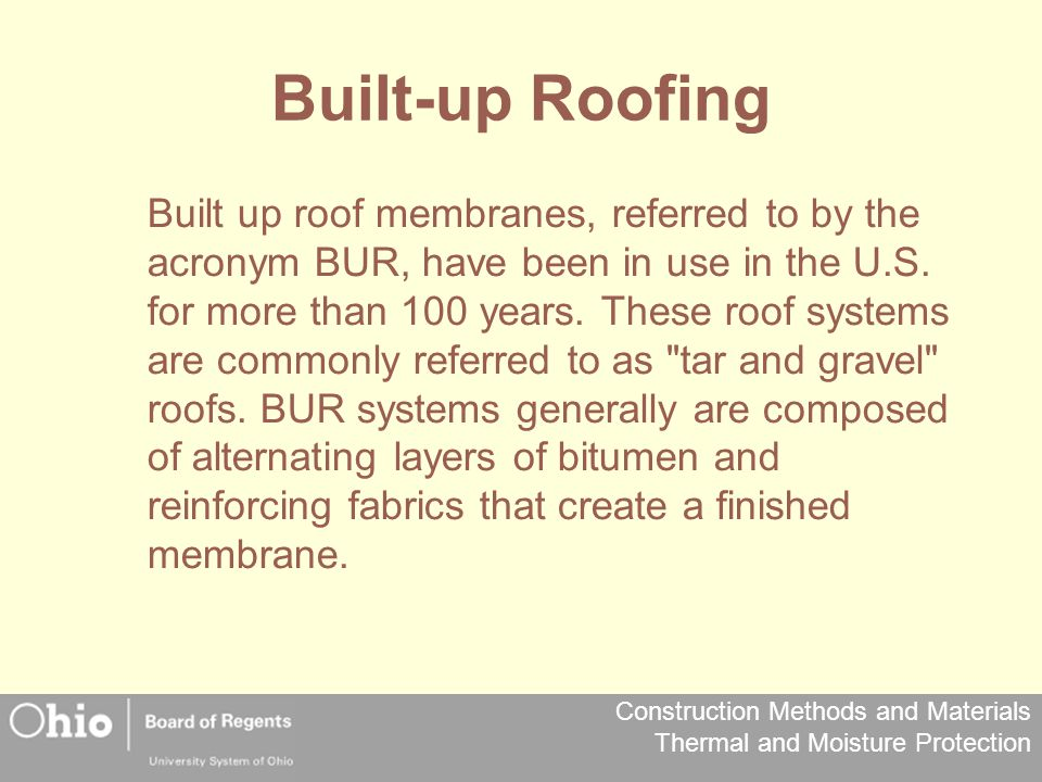 Construction Methods and Materials Thermal and Moisture Protection Built-up Roofing Built up roof membranes, referred to by the acronym BUR, have been