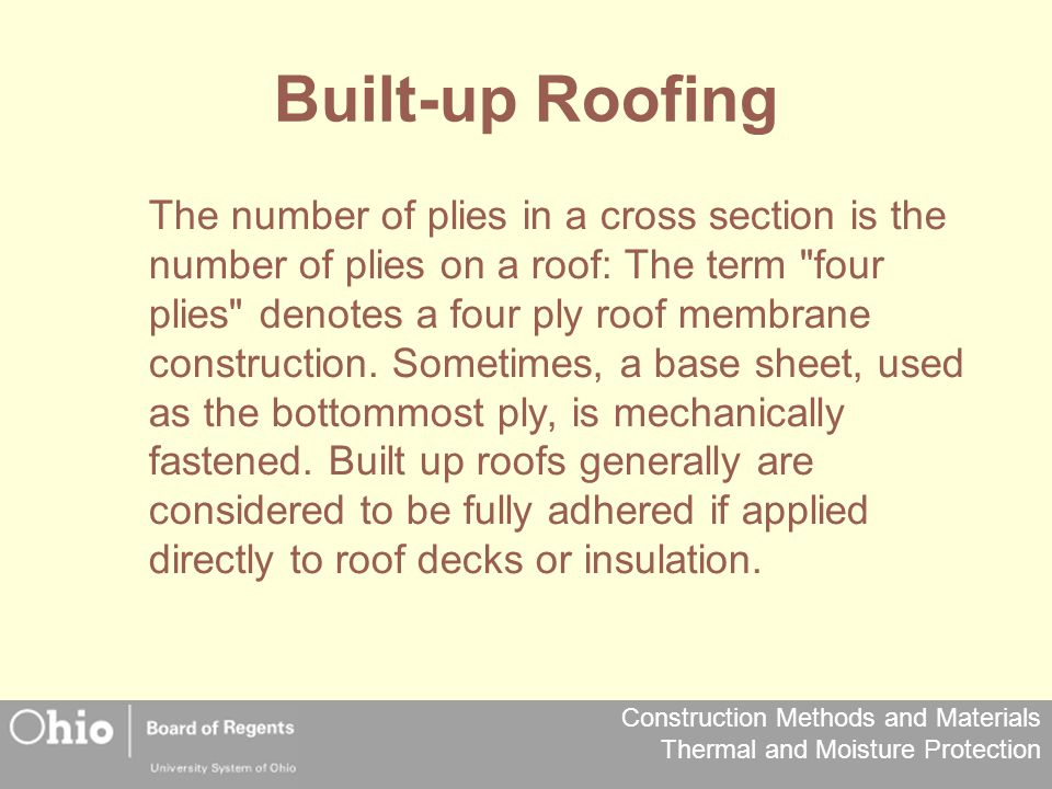 Construction Methods and Materials Thermal and Moisture Protection Built-up Roofing The number of plies in a cross section is the number of plies on a