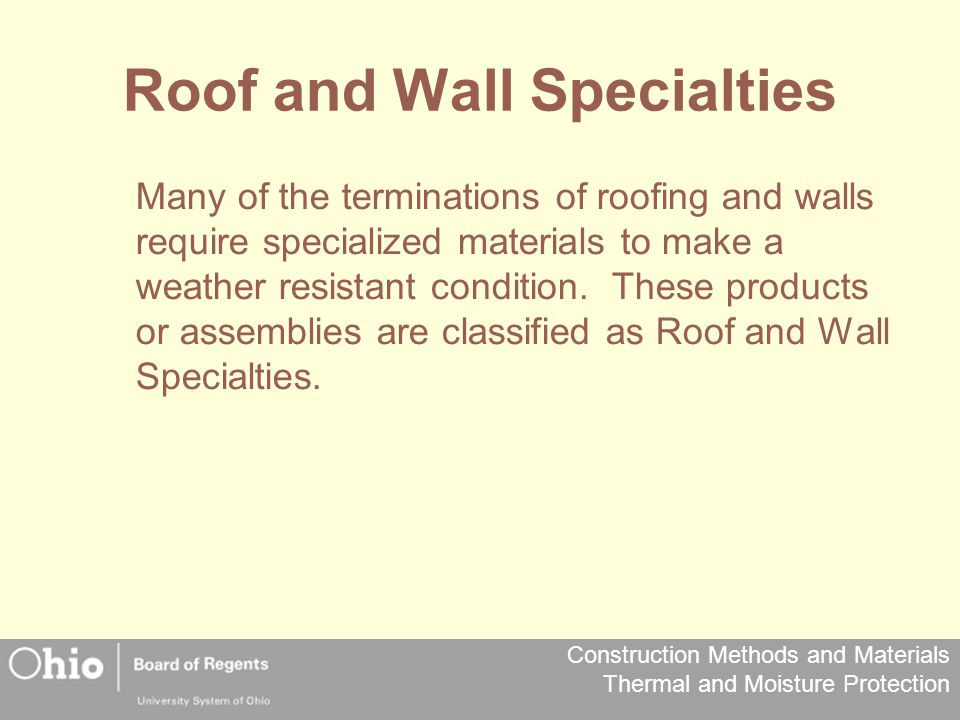 Construction Methods and Materials Thermal and Moisture Protection Roof and Wall Specialties Many of the terminations of roofing and walls require spe