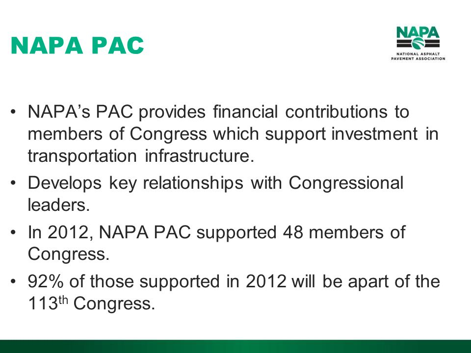 NAPA PAC NAPA's PAC provides financial contributions to members of Congress which support investment in transportation infrastructure.