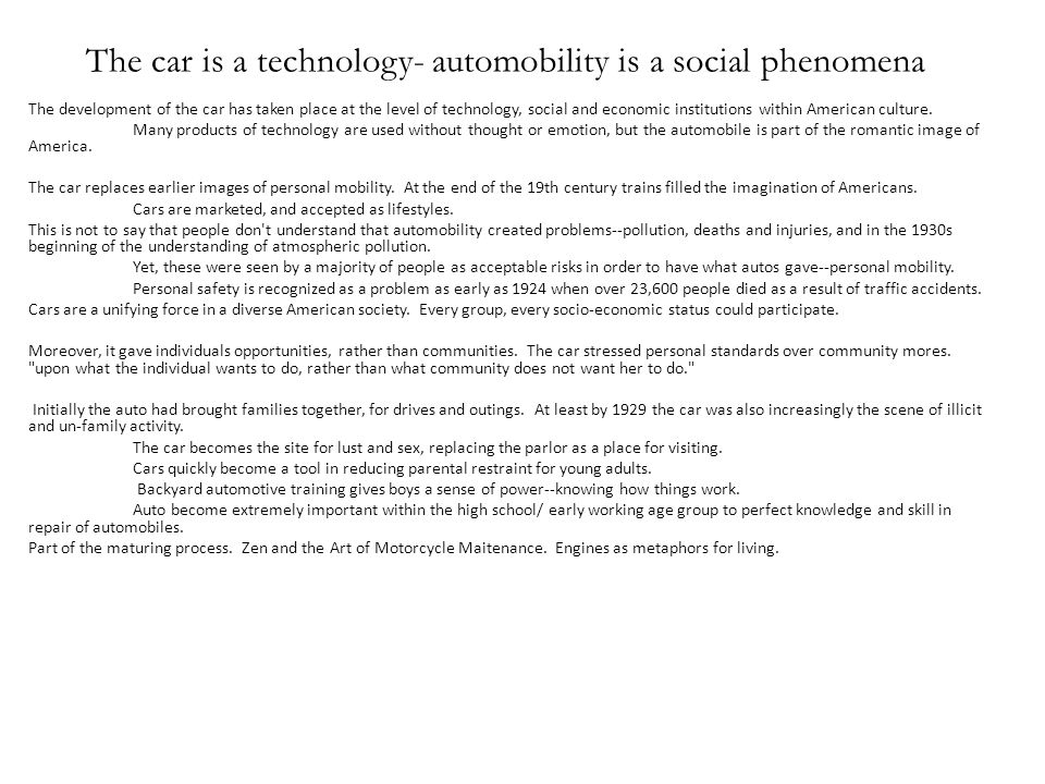 The car is a technology- automobility is a social phenomena The development of the car has taken place at the level of technology, social and economic