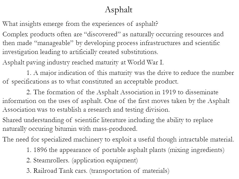"Asphalt What insights emerge from the experiences of asphalt? Complex products often are ""discovered"" as naturally occurring resources and then made """