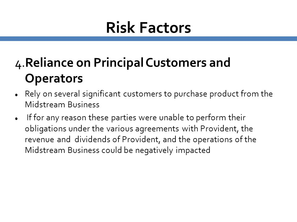 Risk Factors 4.Reliance on Principal Customers and Operators Rely on several significant customers to purchase product from the Midstream Business If
