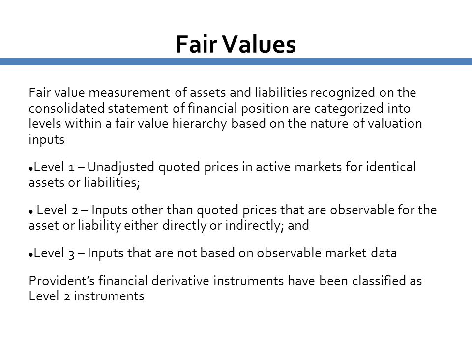 Fair Values Fair value measurement of assets and liabilities recognized on the consolidated statement of financial position are categorized into level