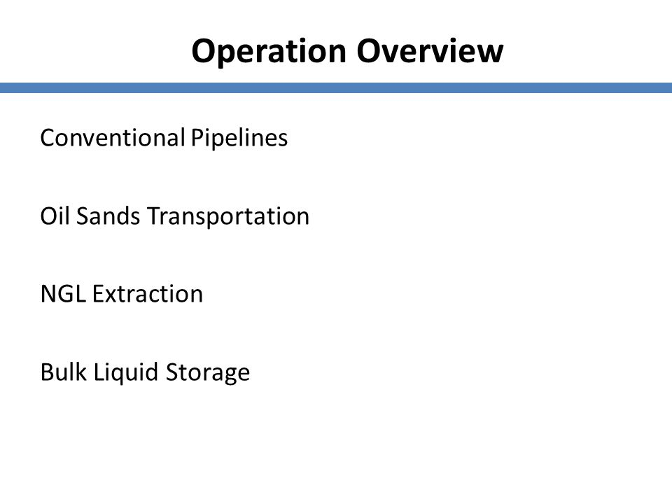 Operation Overview Conventional Pipelines Oil Sands Transportation NGL Extraction Bulk Liquid Storage