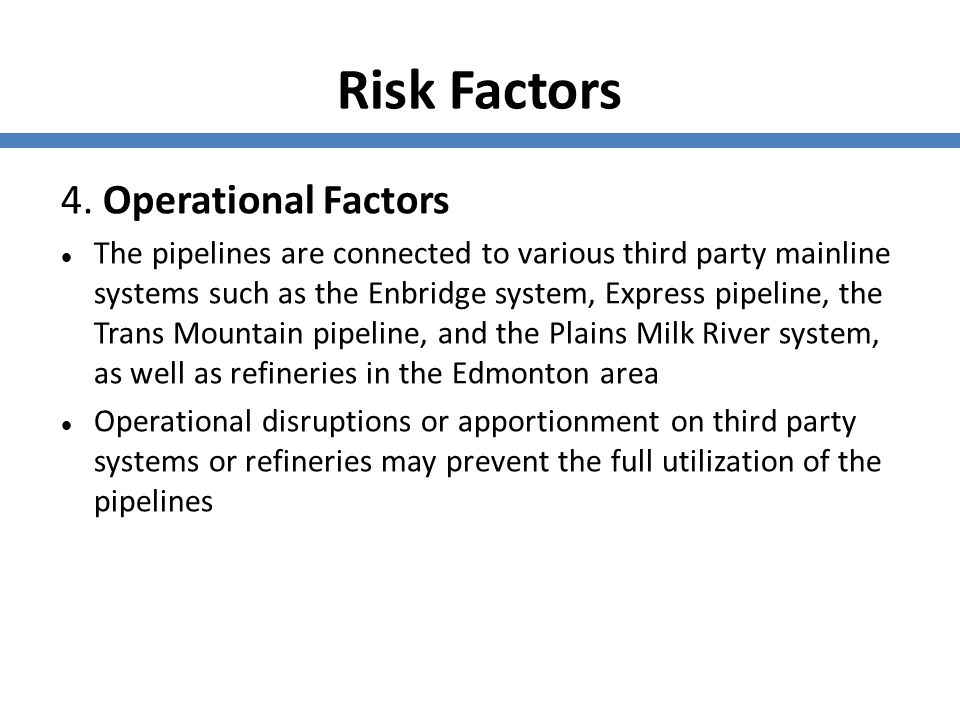 Risk Factors 4. Operational Factors The pipelines are connected to various third party mainline systems such as the Enbridge system, Express pipeline,