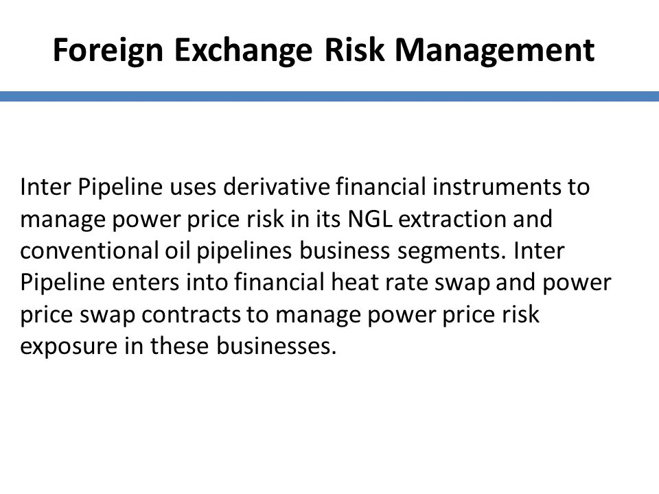 Foreign Exchange Risk Management Inter Pipeline uses derivative financial instruments to manage power price risk in its NGL extraction and conventiona