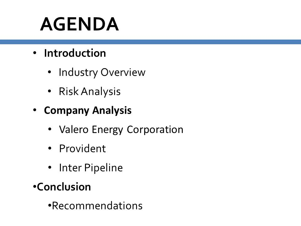 AGENDA Introduction Industry Overview Risk Analysis Company Analysis Valero Energy Corporation Provident Inter Pipeline Conclusion Recommendations