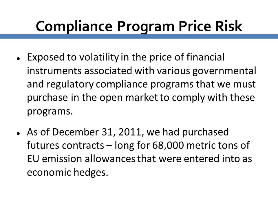 Compliance Program Price Risk Exposed to volatility in the price of financial instruments associated with various governmental and regulatory complian