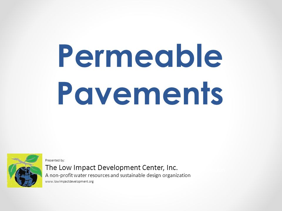 Permeable Pavements Presented by: The Low Impact Development Center, Inc.