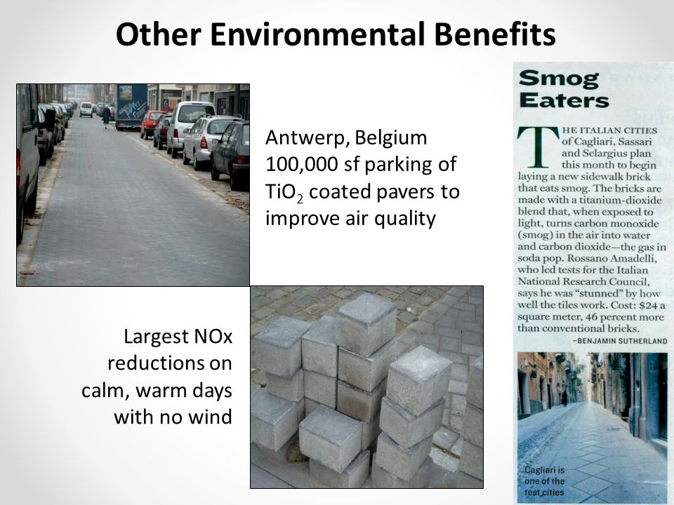 Antwerp, Belgium 100,000 sf parking of TiO 2 coated pavers to improve air quality Largest NOx reductions on calm, warm days with no wind Other Environmental Benefits