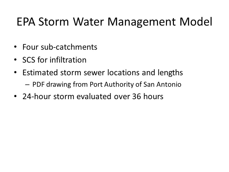 EPA Storm Water Management Model Four sub-catchments SCS for infiltration Estimated storm sewer locations and lengths – PDF drawing from Port Authority of San Antonio 24-hour storm evaluated over 36 hours