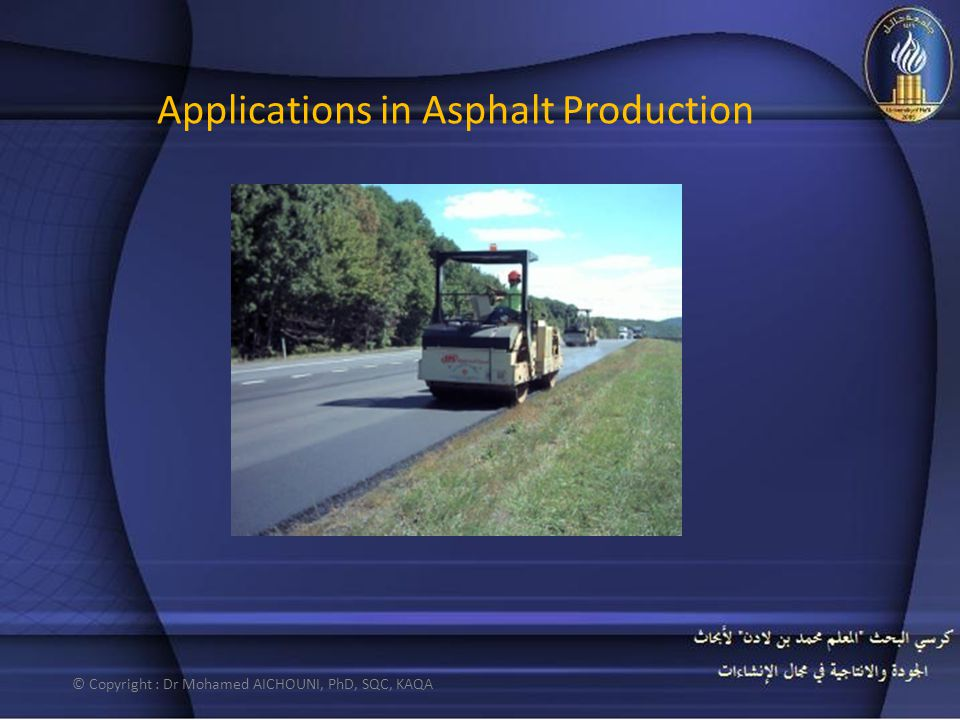 Applications in Asphalt Production © Copyright : Dr Mohamed AICHOUNI, PhD, SQC, KAQA