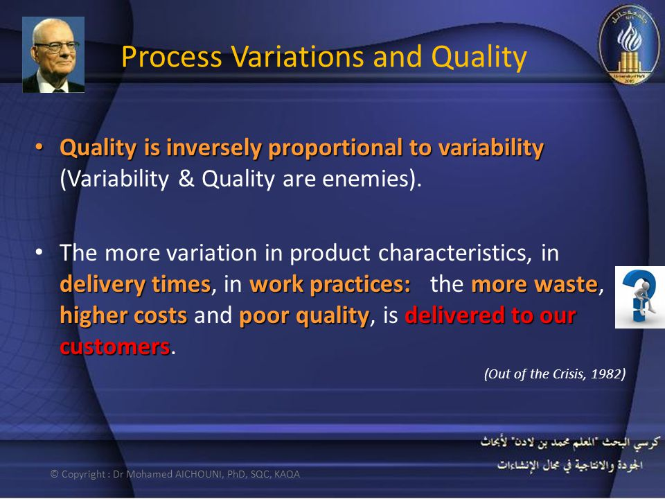 Process Variations and Quality Quality is inversely proportional to variability Quality is inversely proportional to variability (Variability & Quality are enemies).