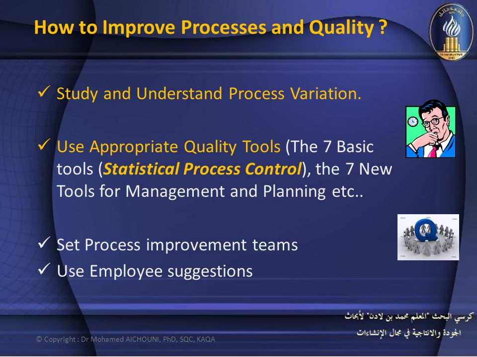 How to Improve Processes and Quality . Study and Understand Process Variation.