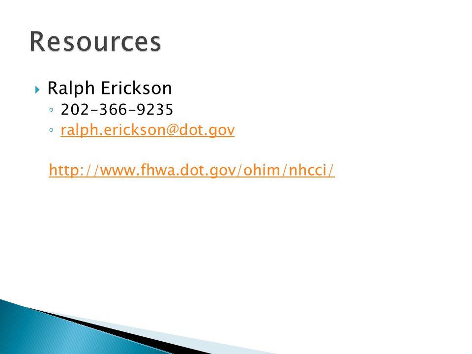  Ralph Erickson ◦ 202-366-9235 ◦ ralph.erickson@dot.gov ralph.erickson@dot.gov http://www.fhwa.dot.gov/ohim/nhcci/
