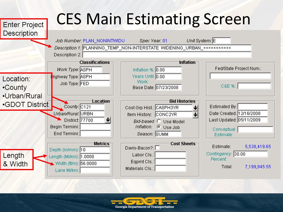 CES Main Estimating Screen Location: County Urban/Rural GDOT District Length & Width Enter Project Description