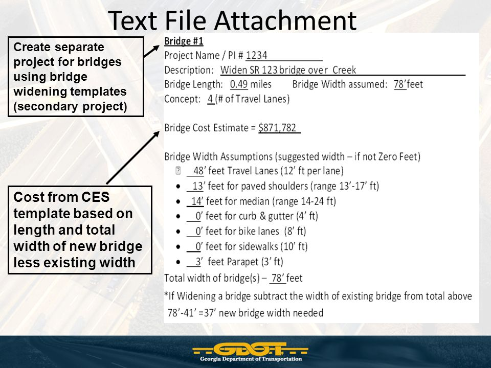 Text File Attachment Create separate project for bridges using bridge widening templates (secondary project) Cost from CES template based on length and total width of new bridge less existing width
