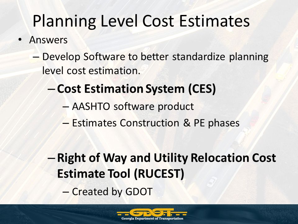 Planning Level Cost Estimates Answers – Develop Software to better standardize planning level cost estimation.