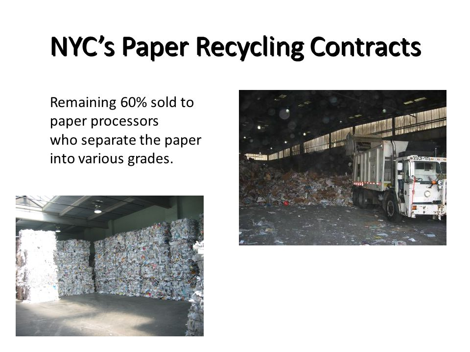NYC's Paper Recycling Contracts Remaining 60% sold to paper processors who separate the paper into various grades.