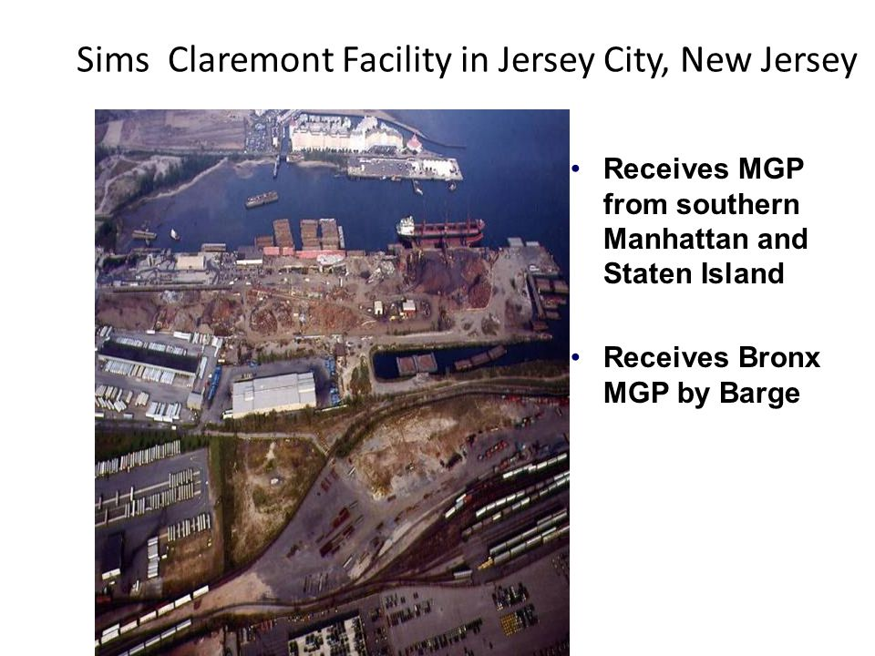 Sims Claremont Facility in Jersey City, New Jersey Receives MGP from southern Manhattan and Staten Island Receives Bronx MGP by Barge