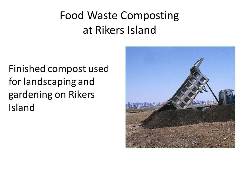Food Waste Composting at Rikers Island Finished compost used for landscaping and gardening on Rikers Island