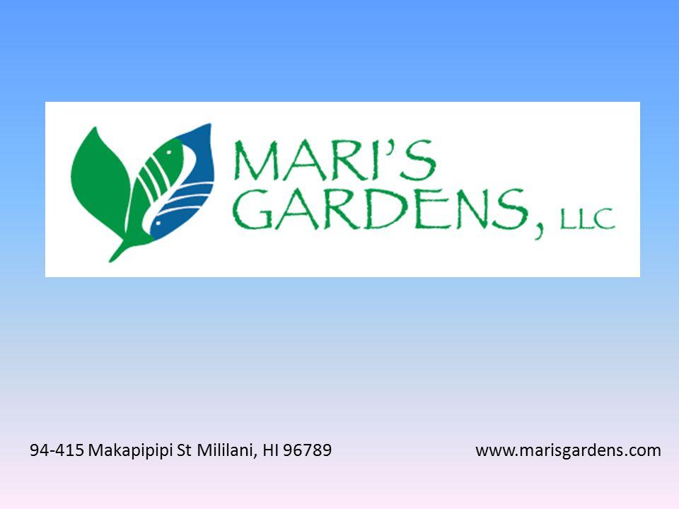 94-415 Makapipipi St Mililani, HI 96789 www.marisgardens.com