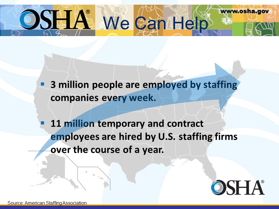 www.osha.gov  3 million people are employed by staffing companies every week.