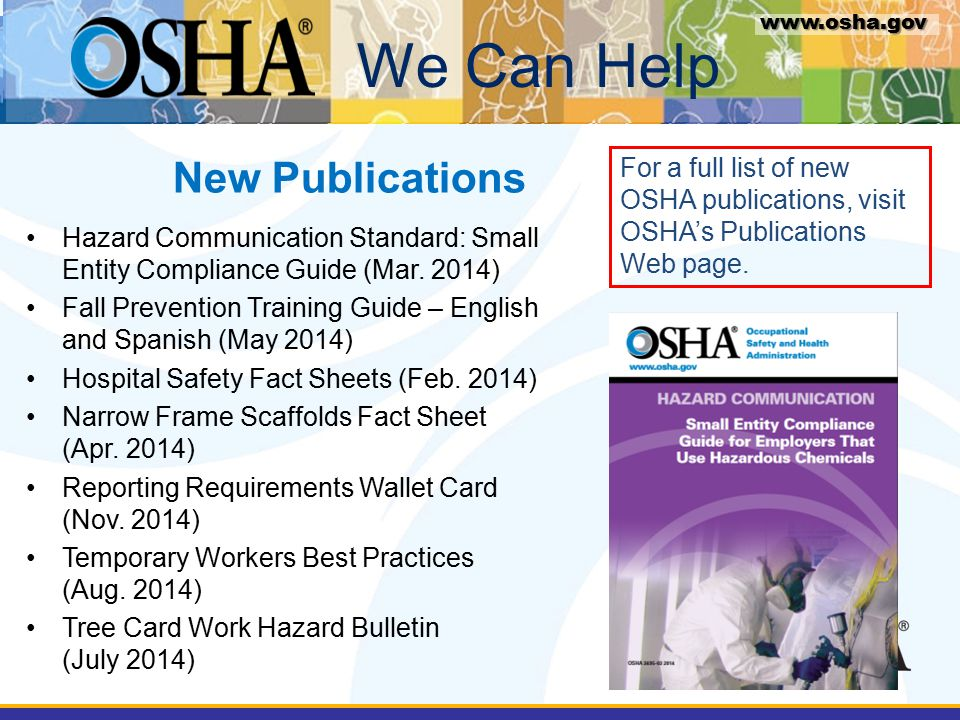 www.osha.gov New Publications We Can Help www.osha.gov Hazard Communication Standard: Small Entity Compliance Guide (Mar.