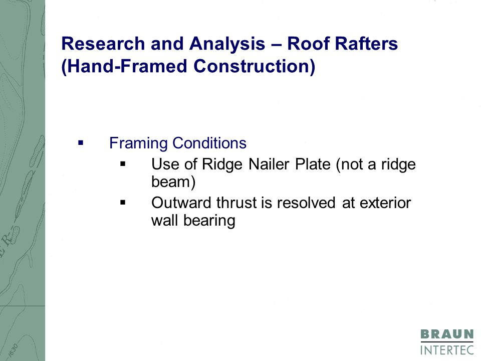 Research and Analysis – Roof Rafters (Hand-Framed Construction)  Framing Conditions  Use of Ridge Nailer Plate (not a ridge beam)  Outward thrust is resolved at exterior wall bearing