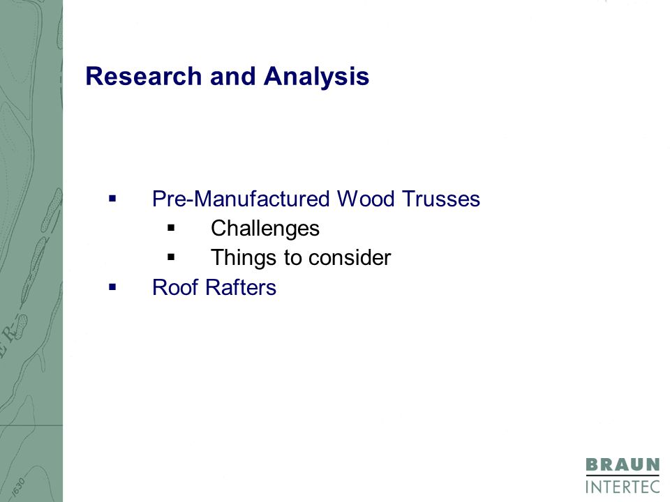 Research and Analysis  Pre-Manufactured Wood Trusses  Challenges  Things to consider  Roof Rafters