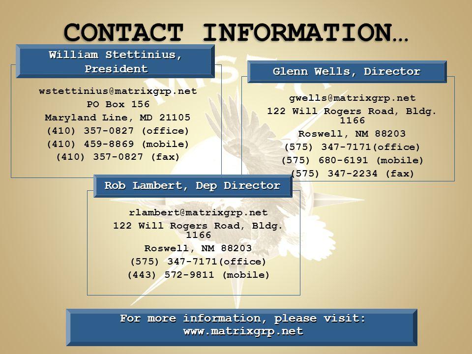 William Stettinius, President wstettinius@matrixgrp.net PO Box 156 Maryland Line, MD 21105 (410) 357-0827 (office) (410) 459-8869 (mobile) (410) 357-0827 (fax) Glenn Wells, Director gwells@matrixgrp.net 122 Will Rogers Road, Bldg.