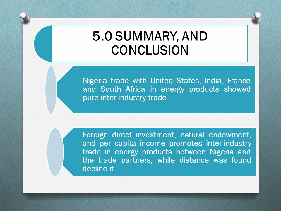 5.0 SUMMARY, AND CONCLUSION Nigeria trade with United States, India, France and South Africa in energy products showed pure inter-industry trade.
