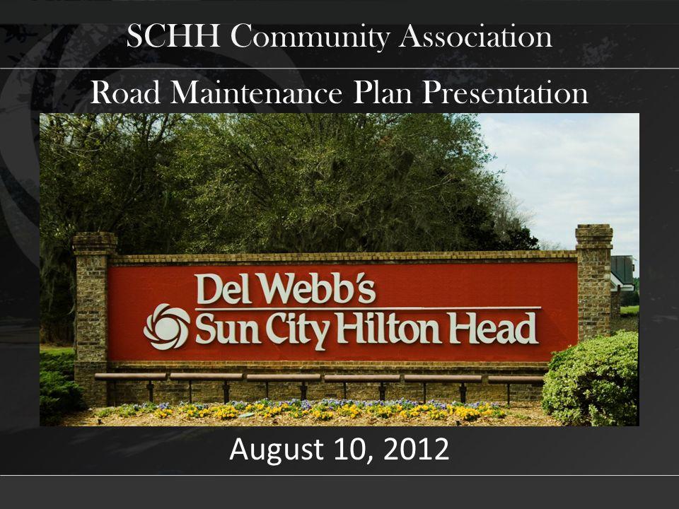 Road Maintenance Plan Presentation SCHH Community Association August 10, 2012