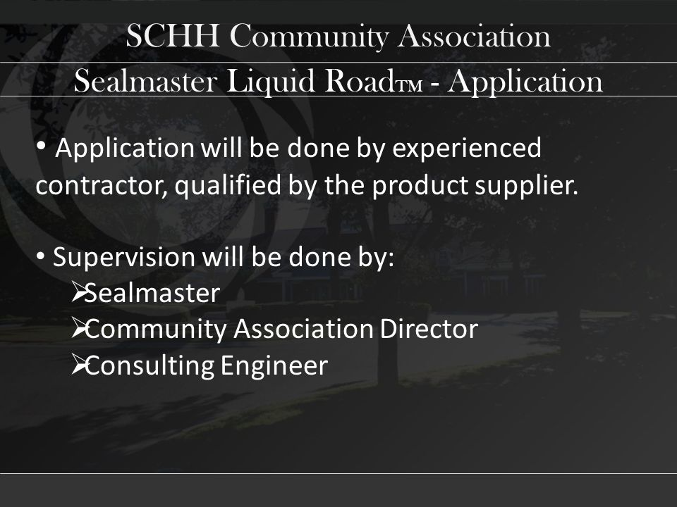 SCHH Community Association Sealmaster Liquid Road TM - Application Application will be done by experienced contractor, qualified by the product suppli