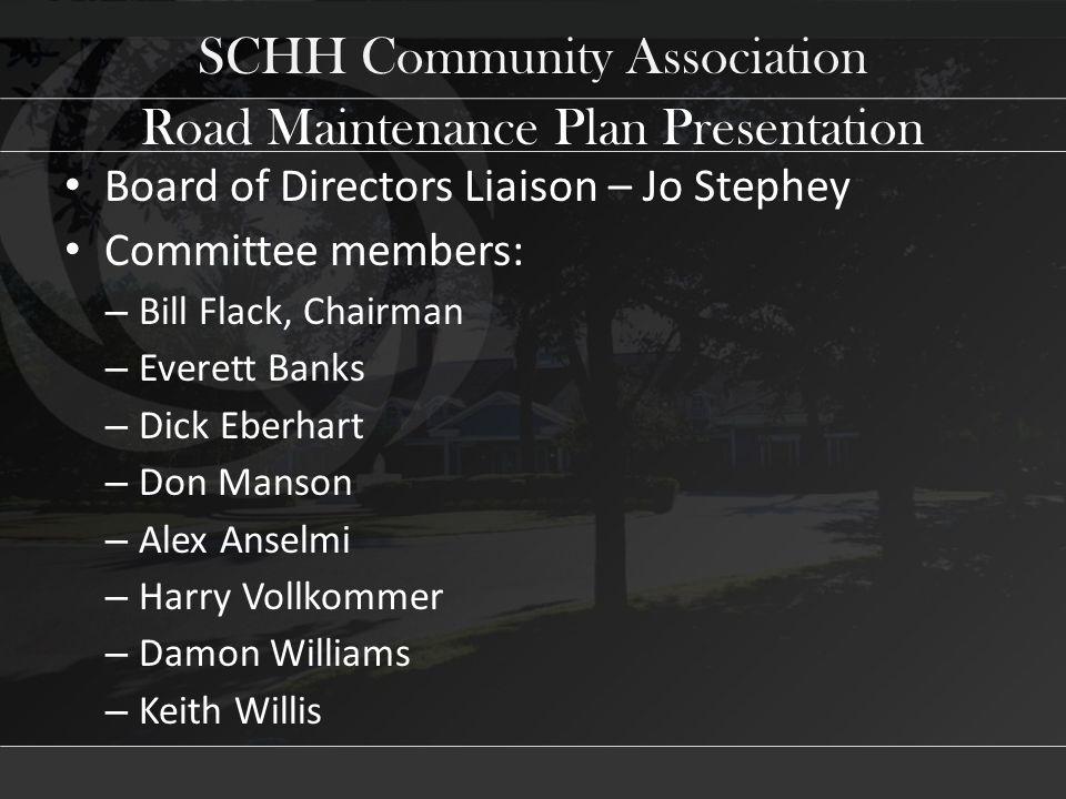 SCHH Community Association Board of Directors Liaison – Jo Stephey Committee members: – Bill Flack, Chairman – Everett Banks – Dick Eberhart – Don Man
