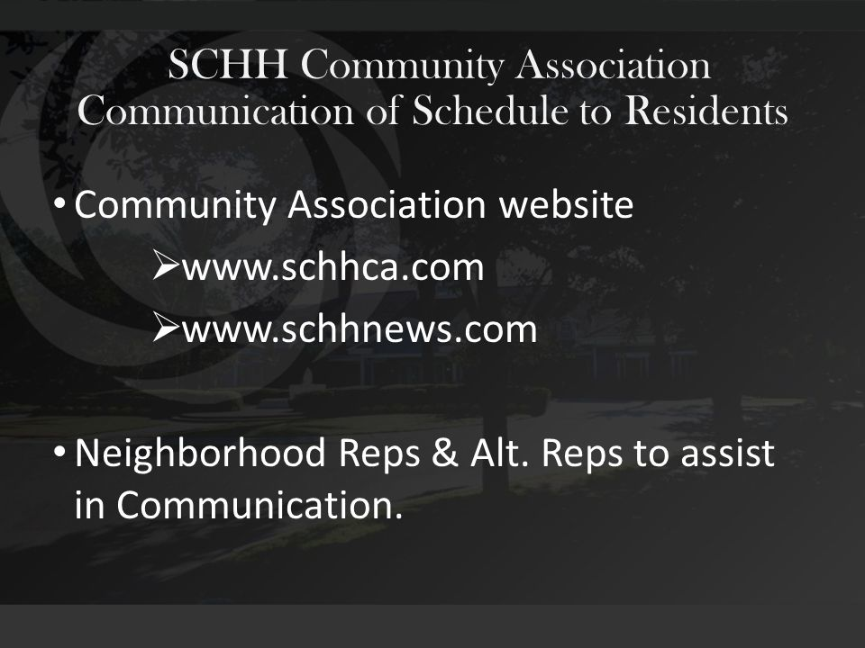SCHH Community Association Community Association website  www.schhca.com  www.schhnews.com Neighborhood Reps & Alt. Reps to assist in Communication.