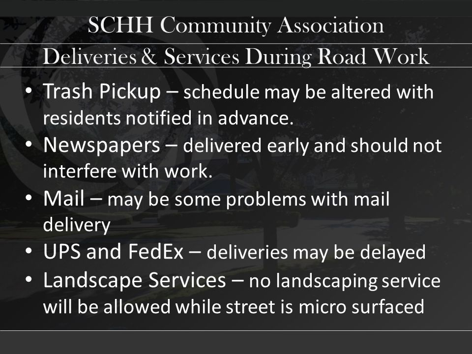 SCHH Community Association Deliveries & Services During Road Work Trash Pickup – schedule may be altered with residents notified in advance.