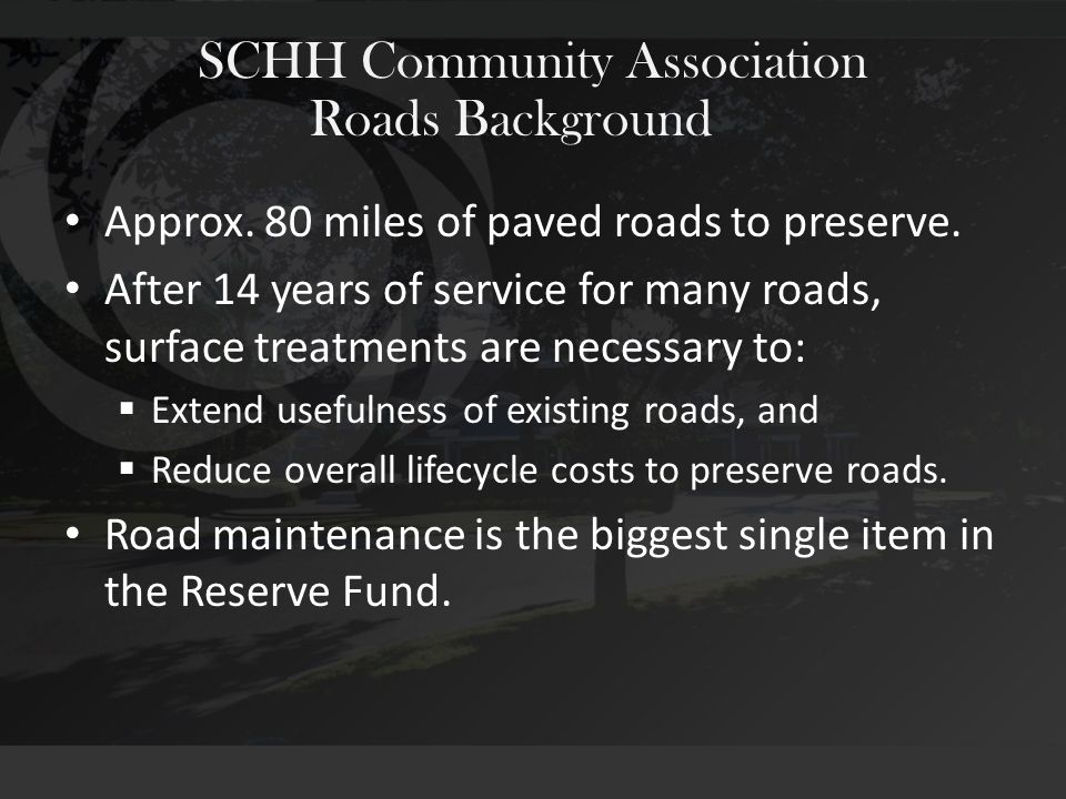 SCHH Community Association Approx. 80 miles of paved roads to preserve.