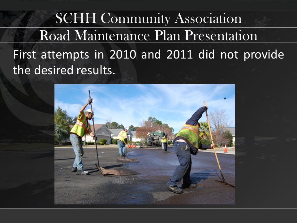 SCHH Community Association First attempts in 2010 and 2011 did not provide the desired results.