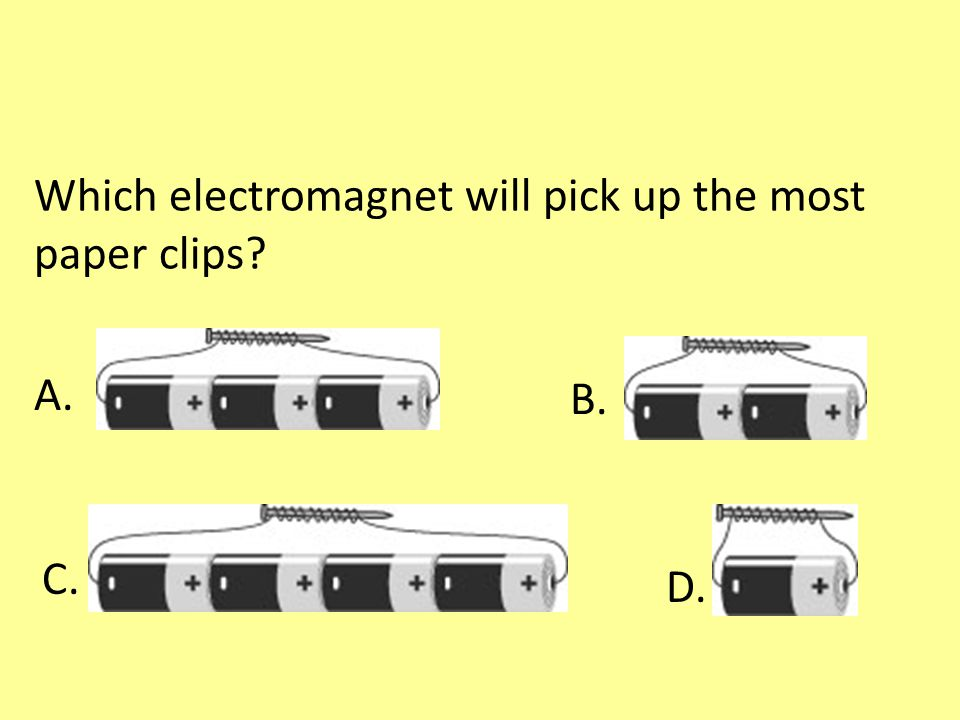 Which electromagnet will pick up the most paper clips? A. B. C. D.