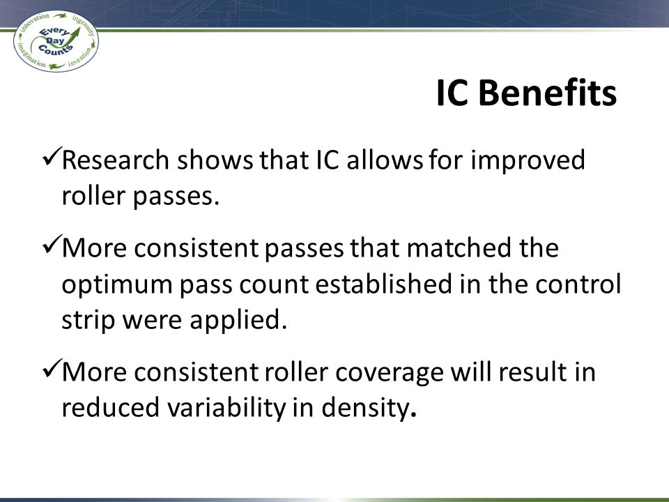 IC Benefits Research shows that IC allows for improved roller passes.