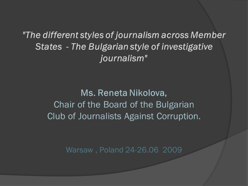 The different styles of journalism across Member States - The Bulgarian style of investigative journalism Ms.