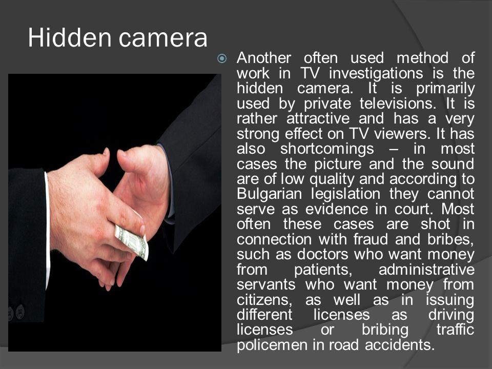 Hidden camera  Another often used method of work in TV investigations is the hidden camera.