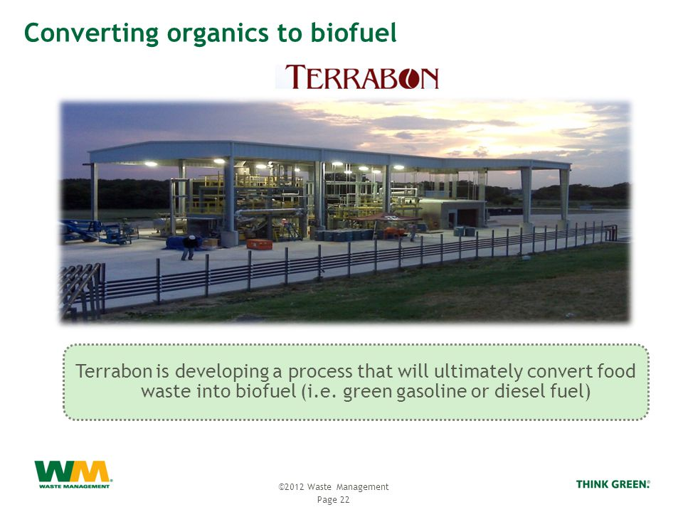 Page 22 ©2012 Waste Management Terrabon is developing a process that will ultimately convert food waste into biofuel (i.e.