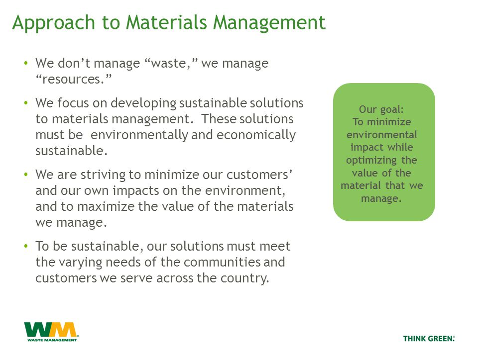 Approach to Materials Management Our goal: To minimize environmental impact while optimizing the value of the material that we manage.
